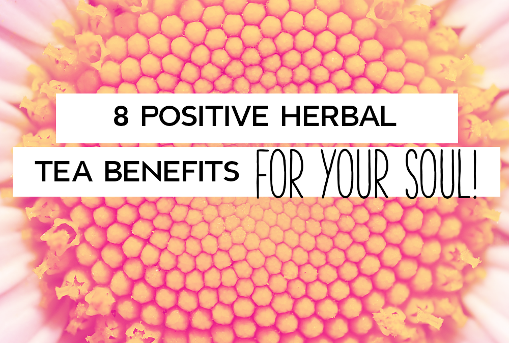 8 Positive Herbal Tea Benefits For Your Soul